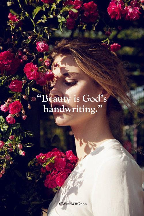 """Beauty is God's Handwriting"""